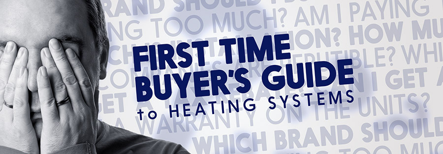 First Time Buyer's Guide to Heating Systems