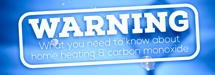 Warning! What You Need To Know About Home Heating and Carbon Monoxide Poisoning