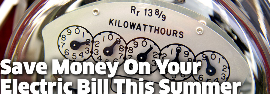 Save Money On Your Electric Bill This Summer