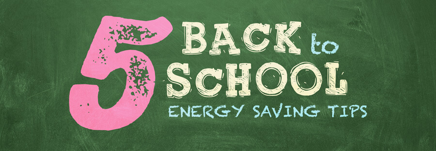 5 Back to School Energy Saving Tips