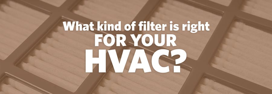 What Kind Of Filter Is Right For Your HVAC?