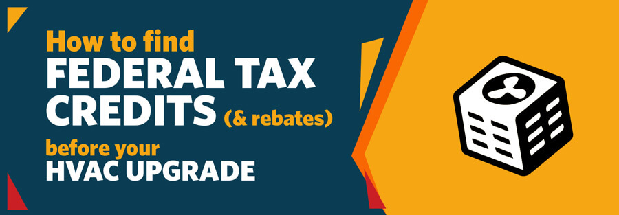 How to Find Federal Tax Credits and Rebates before your HVAC Upgrade