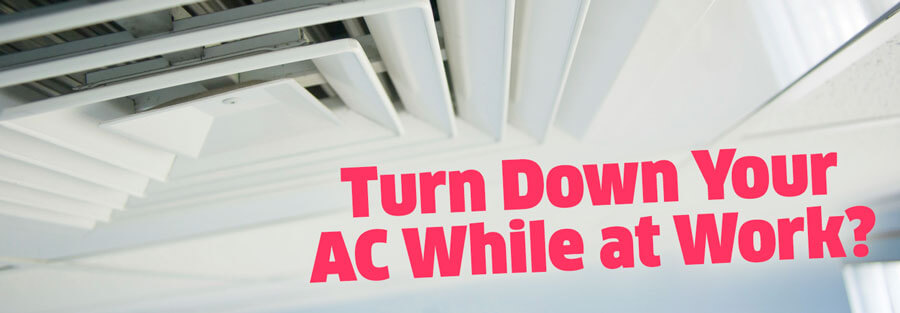 Should You Turn Down Your AC While at Work?